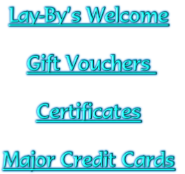 Lay-By's Welcome  Gift Vouchers   Certificates  Major Credit Cards